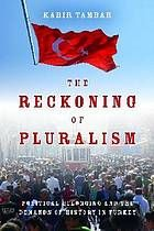 The reckoning of pluralism : political belonging and the demands of history in Turkey