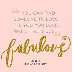 Sex + the City's Carrie Bradshaw also spoke the absolute truth about love.