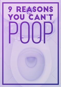 9 Reasons You Can't Poop