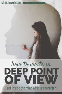 How to Write in Deep POV + get inside the mind of your character   How to Write a Story Guide   ShesNovel.com