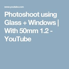 Photoshoot using Glass + Windows | With 50mm 1.2 - YouTube