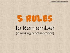 5 Rules to Remember in Making Presentations by OolongPresentations, via Slideshare
