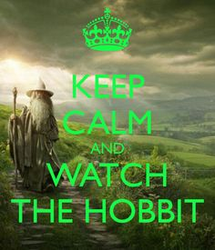 I CAN'T STAY CALM BECAUSE IT'S THE FREAKING HOBBIT. ONE DOES NOT SIMPLY STAY CALM.