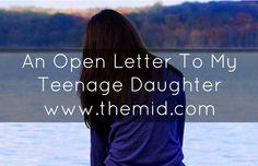 An Open Letter To My Teenage Daughter - The Mid