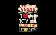 I WENT TO VEGAS AND ALL I GOT WAS THIS LOUSY I (HEART) NY SHIRT BECAUSE I'M WITH STUPID T-SHIRT, tshirthell.com