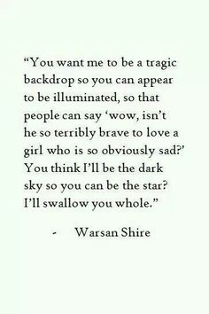 """""""You think i'll be the dark sky so you can be the star?"""" - Warsan Shire Damn I love Warsan Shire Poetry Quotes, Words Quotes, Wise Words, Me Quotes, Sayings, Qoutes, Witty Quotes, Pretty Words, Beautiful Words"""