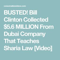 BUSTED! Bill Clinton Collected $5.6 MILLION From Dubai Company That Teaches Sharia Law [Video]