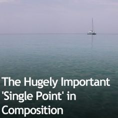 The Hugely Important 'Single Point' in Composition » Expert Photography