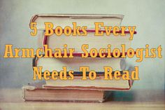 If you are an armchair sociologist or just someone who wants to understand society better, I recommend you read these 5 books. Follow the link for summaries of the books and reasons for why you should read them.