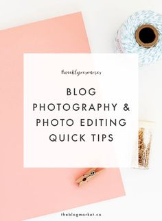 Blog Photography & Photo Editing Tips | The Blog Market #weeklyresources