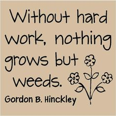 Love this quote...especially in the summer when I have no motivation to work in my garden.