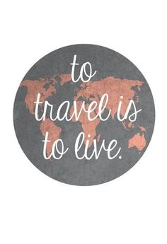 I love to travel = I love to live.