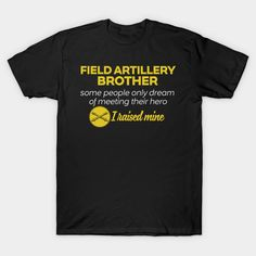 Field Artillery BROTHER Some People Only Dream Of Meeting their Hero I Raised Mine T-Shirt  #teepublic #gift #shirt #christmas #image #bestseller