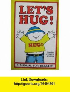 Lets Hug (9780880090285) Josleen Wilson , ISBN-10: 0880090286  , ISBN-13: 978-0880090285 ,  , tutorials , pdf , ebook , torrent , downloads , rapidshare , filesonic , hotfile , megaupload , fileserve