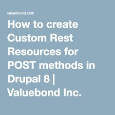 How to create Custom Rest Resources for POST methods in Drupal 8 | Valuebond Inc.