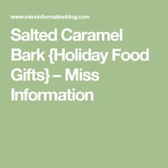 Salted Caramel Bark {Holiday Food Gifts} – Miss Information