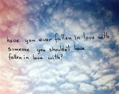 LE LOVE BLOG LOVE QUOTE HAVE YOU EVER FALLEN IN LOVE WITH SOMEONE YOU SHOULDNT HAVE