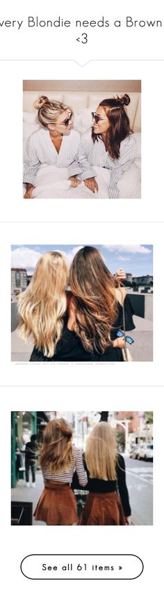 """Every Blondie needs a Brownie <3"" by cheyenne-stock ❤ liked on Polyvore featuring backgrounds, best friends, pictures, photos, people, pics, icons, friends, summer and fillers"