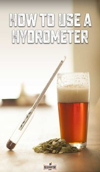 How to Use a Hydrometer When Brewing Beer