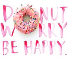If there's donuts why would we worry xP