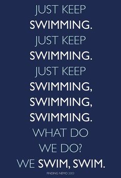 Just keep swimming. ~Dory I posted this becuaus ei love Dory from finding nemo. Disney And Dreamworks, Disney Pixar, Walt Disney, Disney Love, Disney Magic, Movie Quotes, Funny Quotes, Dory Quotes, Just Keep Walking