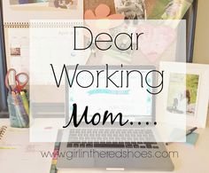 the girl in the red shoes: Dear Working Mom....