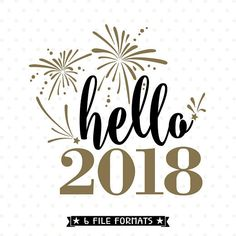 2018 SVG file Hello 2018 SVG New Years svg NYE cut file cricut silhouette vinyl instant download digital #ad