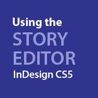 Quick Tip: Using the Story Editor in InDesign CS5