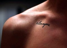 Sweet lettering tattoo, artist unknown. collar collarbone lettering iloveyou love