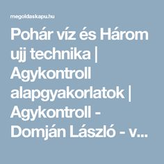 Pohár víz és Három ujj technika | Agykontroll alapgyakorlatok | Agykontroll - Domján László - válogatás | Megoldáskapu Techno, Health Fitness, Life, Yoga, Decor Ideas, Techno Music, Fitness, Health And Fitness