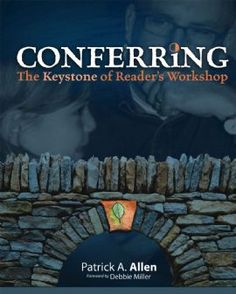 Conferring: The Keystone of Reader's Workshop by Patrick Allen. Phenomenal book on conferring with students 1:1 about their reading.