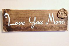 Rustic wood sign, Love you more sign, rustic home decor, distressed sign, bedroom decor, flower embellishment, farmhouse decor, country sign by Justasmalltowngirlx2 on Etsy