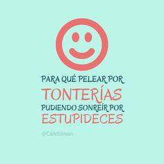 """""""Para qué pelear por #Tonterias pudiendo #Sonreir por #Estupideces"""""""