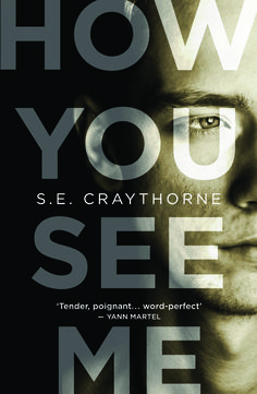 How You See Me by S.E. Craythorne. Published by Myriad http://www.myriadeditions.com/books/how-you-see-me/