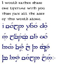 "Love! ""I would rather share one lifetime with you than face all the ages of this world alone."" ~ Arwen. Tolkien. Tengwar"