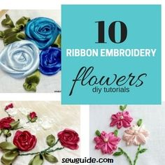 10 Ribbon Embroidery Flowers with silk/satin ribbons { Tutorials } - Sew Guide