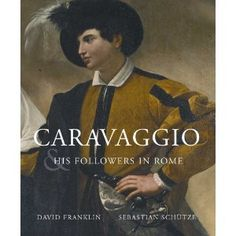 'Caravaggio and His Followers in Rome' by David Franklin and Sebastian Schutze. 708.15DUB/NGI http://portico.nationalgallery.ie