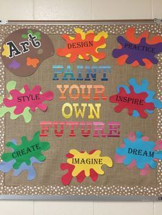 paint your own future class bulletin boards, classroom board, bulletin Art Classroom Decor, Classroom Bulletin Boards, Bulletin Board Ideas For Teachers, Welcome Bulletin Boards, Classroom Layout, Middle School Art, Art School, High School, School Murals
