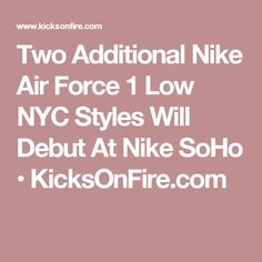Two Additional Nike Air Force 1 Low NYC Styles Will Debut At Nike SoHo • KicksOnFire.com