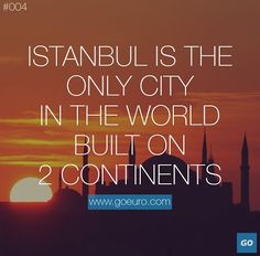 Istanbul is the only city in the world built on 2 continents.