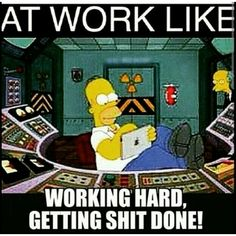 At work like working hard, getting shit done!