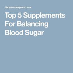Top 5 Supplements For Balancing Blood Sugar
