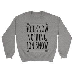 You Know Nothing Jon Snow Sweatshirt - https://shirtified.co.uk/product/know-nothing-jon-snow-sweatshirt/