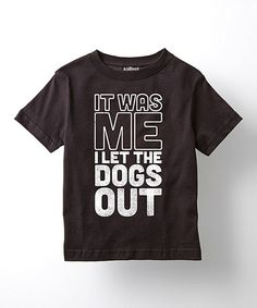 Look at this Black 'It Was Me I Let The Dogs Out' Tee - Toddler & Kids on #zulily today!
