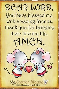 ♡✞♡ Dear Lord, You have blessed me with amazing friends. thank you for bringing them into my life. Amen...Little Church Mouse. 25 September 2016 ♡✞♡