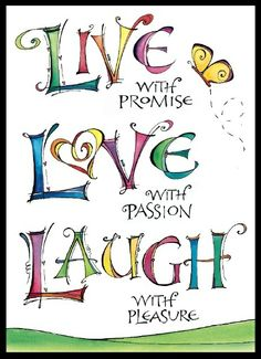 "We all know the popular words LIVE, LOVE, LAUGH. But adding ""LIVE With Promise, LOVE With Passion, and LAUGH With Pleasure"" just puts more ooomph and emphasis on what it's really all about! The Words, Positive Thoughts, Positive Quotes, Positive Outlook, Positive Life, Happy Thoughts, Favorite Quotes, Me Quotes, Laugh Quotes"