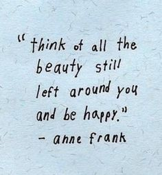 """""""Think of all the beauty still left around you and be happy"""" #quotes  #beautyquotes #inspirational #truebeauty #kellerinternational"""