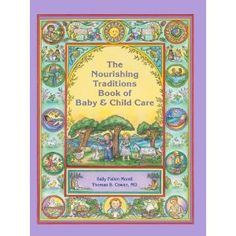 You can Preorder this now! Nourishing Traditions book of Baby & Child care by Sally Fallon and Thomas Cowan