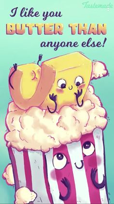 I like you butter than anyone else