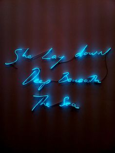 she lay down deep beneath the sea - neon - artist: Tracey Emin
